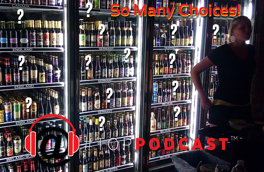 The Striking Similarities Between the Craft Beer & Podcast Industry: Paralyzing Choices