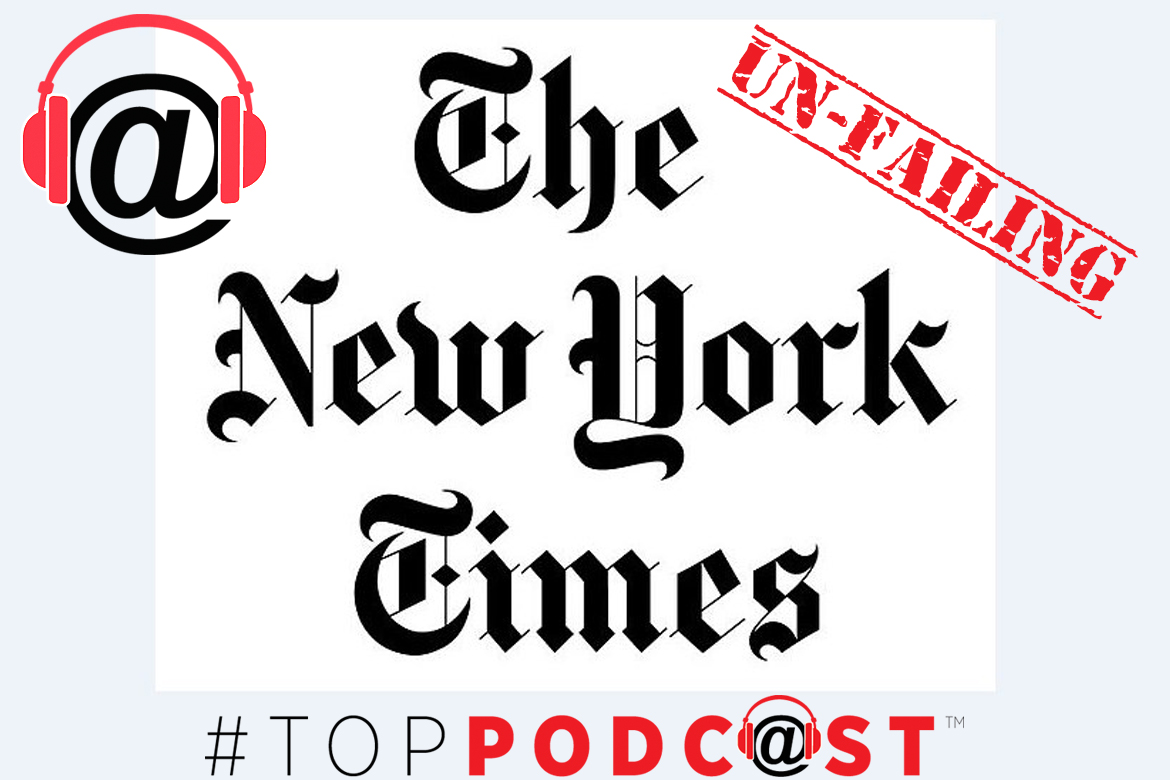 The New York Times Is Anything But Failing And Their #TopPodcast 'The Daily' Proves It