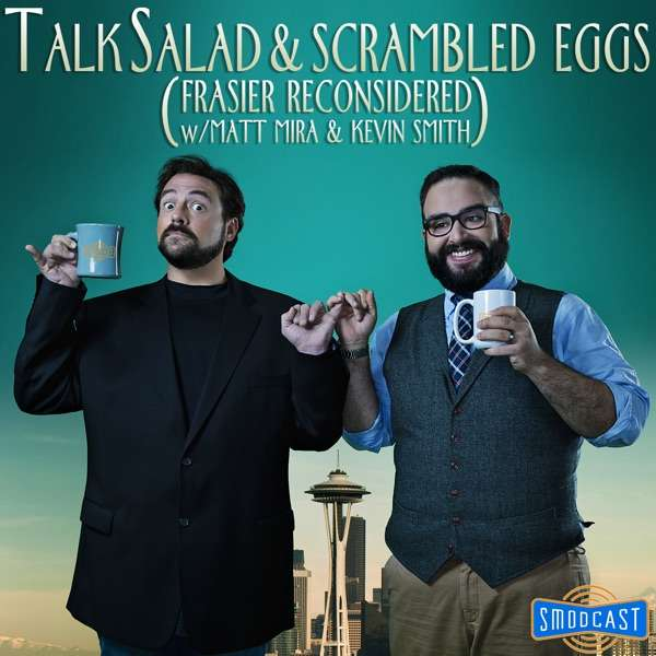 Talk Salad and Scrambled Eggs (Frasier Reconsidered w/ Matt Mira and Kevin Smith)