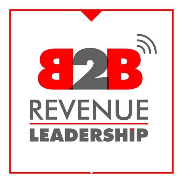 B2B Revenue Leadership – CEO, CRO, CMO, VC, Sales and Marketing Startup SaaS