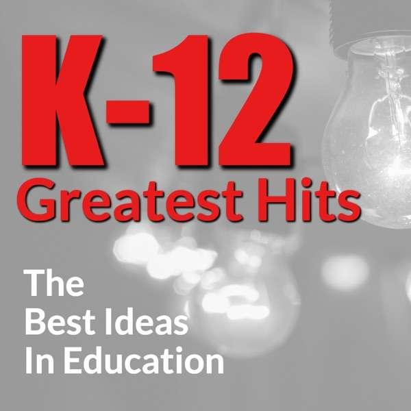 K-12 Greatest Hits: The Best Ideas in Education