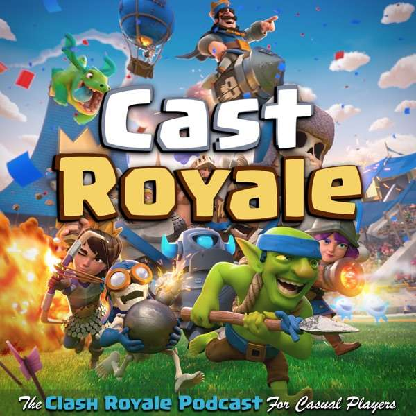 Cast Royale – The Clash Royale Podcast For Casual Players | A Bi-Weekly Radio Show on the Supercell Mobile Video Game