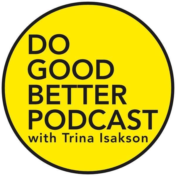 Do Good Better Podcast: social innovation | nonprofit sector | careers in social good | social enterprise