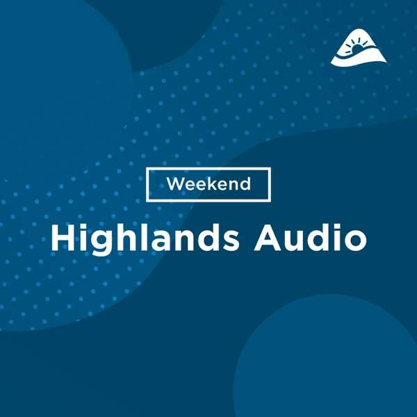 Church of the Highlands – Weekend Messages – Audio