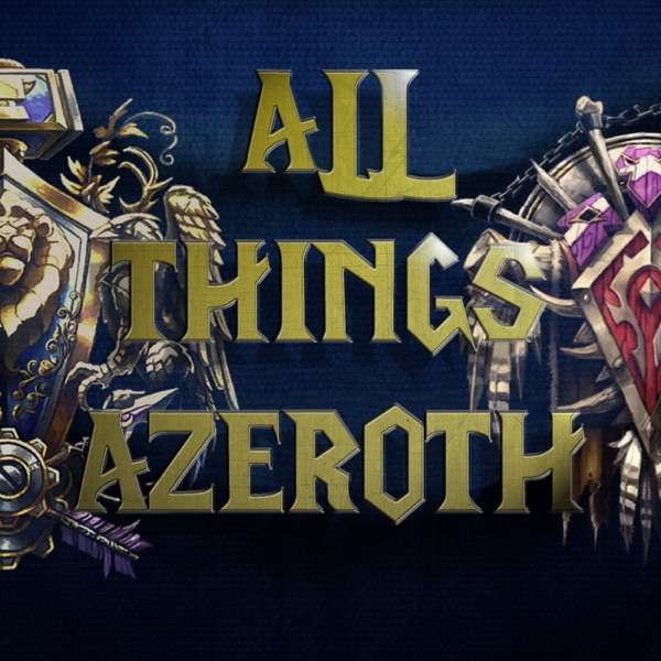 All Things Azeroth – Your World of Warcraft Podcast