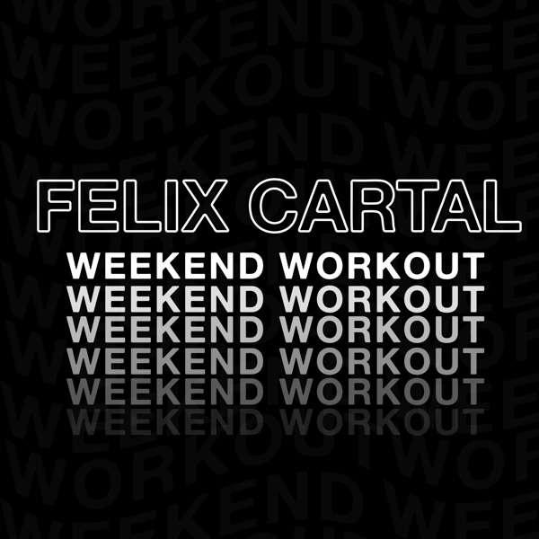 Felix Cartal – Weekend Workout