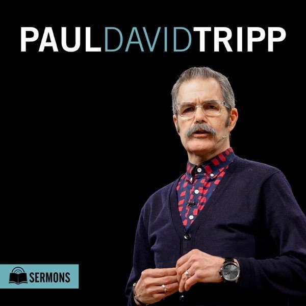 Paul Tripp: Sermon Podcast