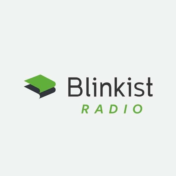 Blinkist Podcast – Interviews | Personal Development | Productivity | Business | Psychology