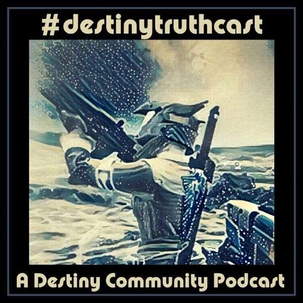 destinytruthcast: A Destiny Community Podcast