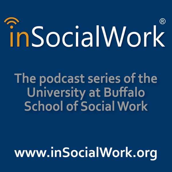 inSocialWork – The Podcast Series of the University at Buffalo School of Social Work