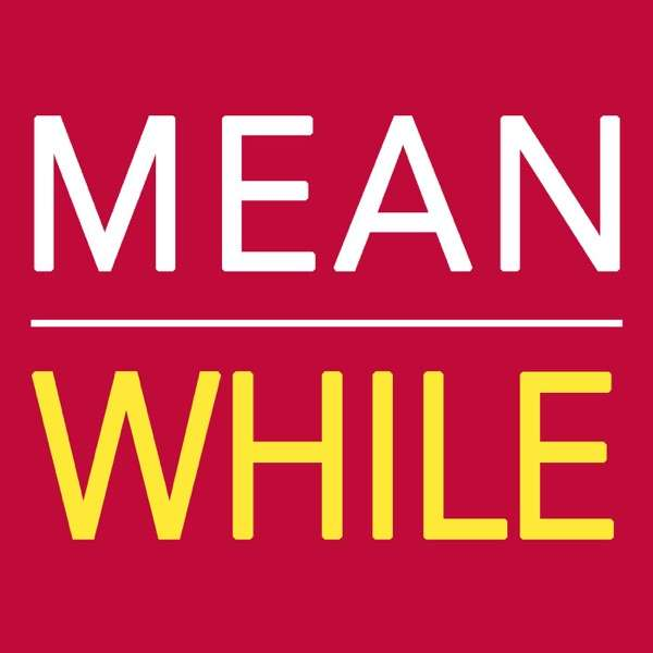MEANWHILE: A podcast to improve your life