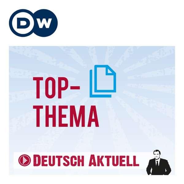 Top-Thema mit Vokabeln   Deutsch lernen   Deutsche Welle