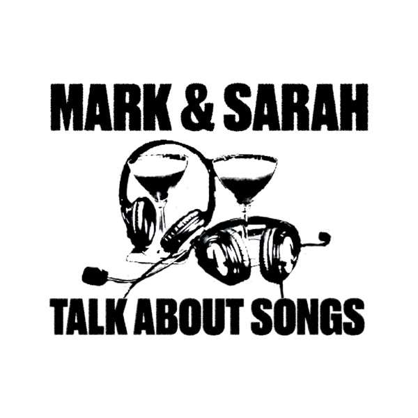 Mark And Sarah Talk About Songs