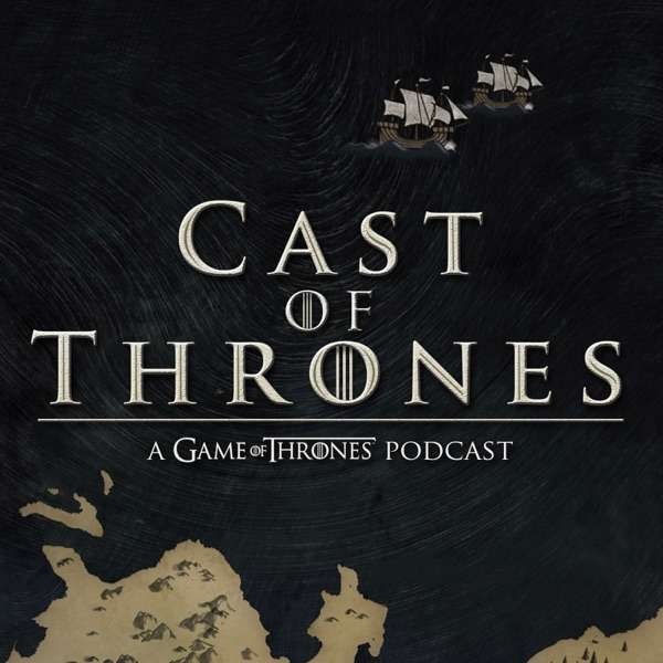 Cast of Thrones – The Game of Thrones Podcast