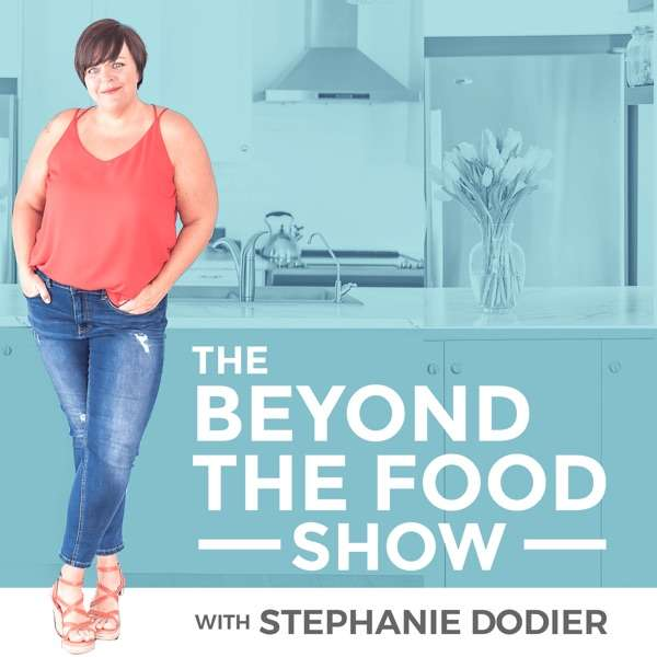 Going Beyond the Food: Diet Culture, Intuitive Eating, Body Acceptance, Mindset and Anti-Diet Podcast