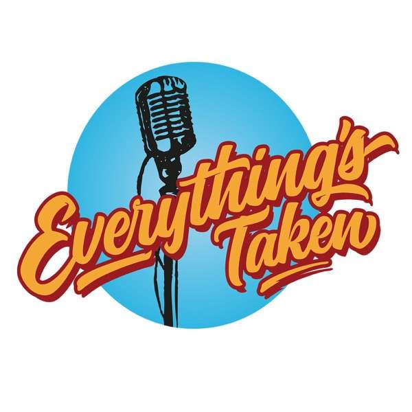 Everything's Taken Podcast