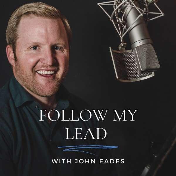 Follow My Lead: Lead Your Best with John Eades