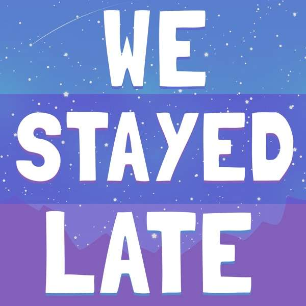 We Stayed Late