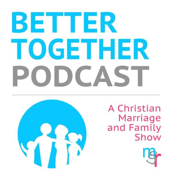 Better Together Podcast – A Christian Marriage and Family Show with Micah and Rochelle