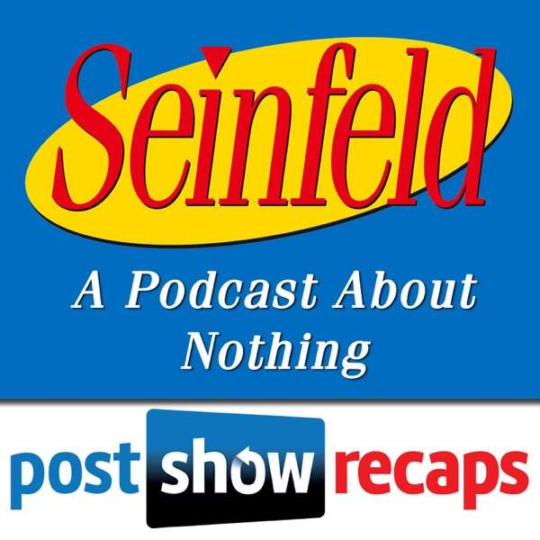 Seinfeld: The Post Show Recap | A Podcast About Nothing