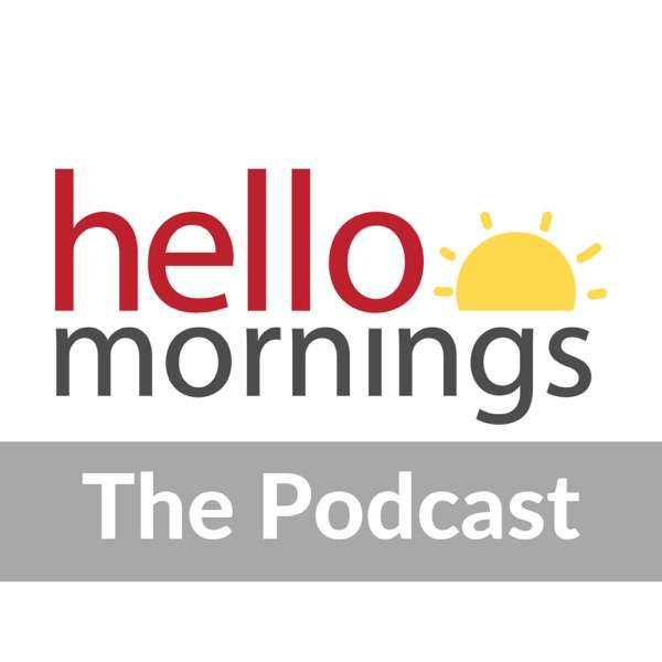 The Hello Mornings Podcast