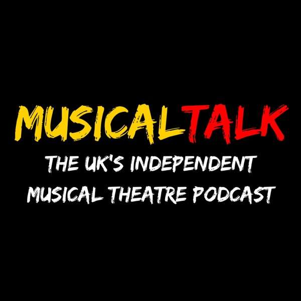MusicalTalk – The UK's Independent Musical Theatre Podcast