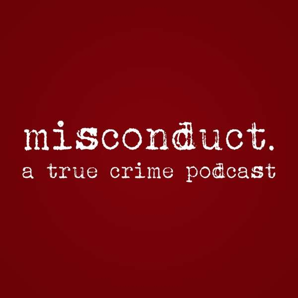 misconduct. a true crime podcast