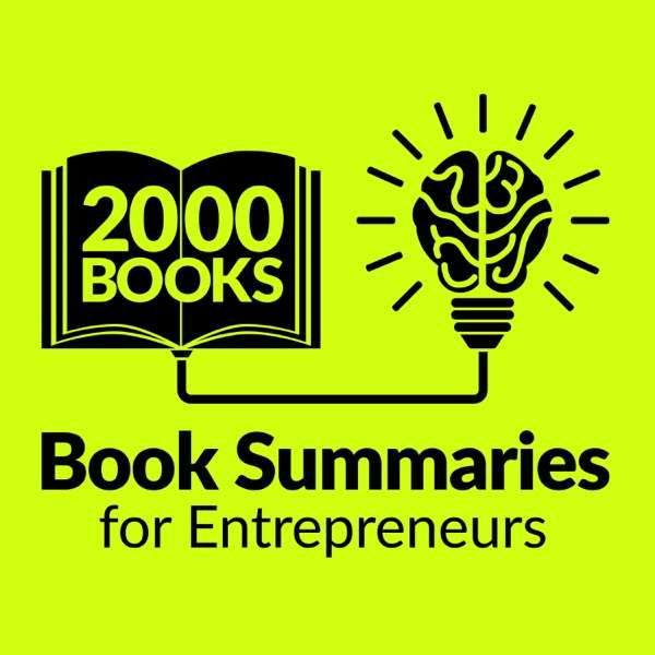 2000 Books for Ambitious Entrepreneurs – Author Interviews and Book Summaries