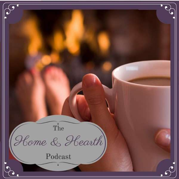 The Home and Hearth Podcast