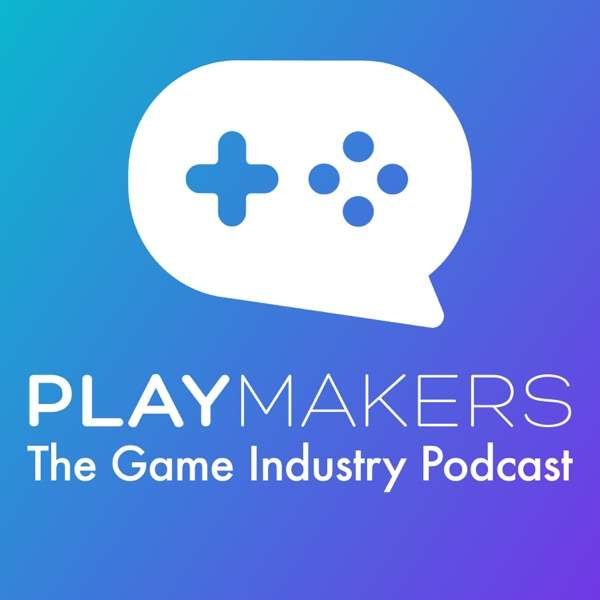 Playmakers – The Game Industry Podcast