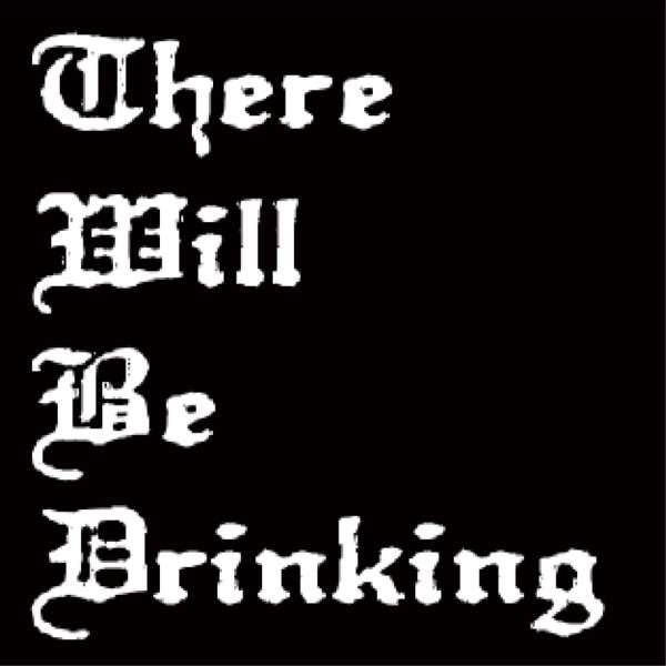 There Will Be Drinking