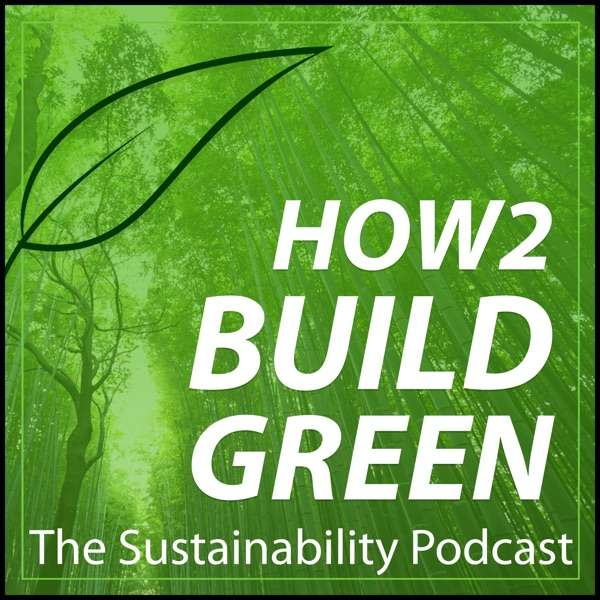 How 2 Build Green: The Sustainability Podcast