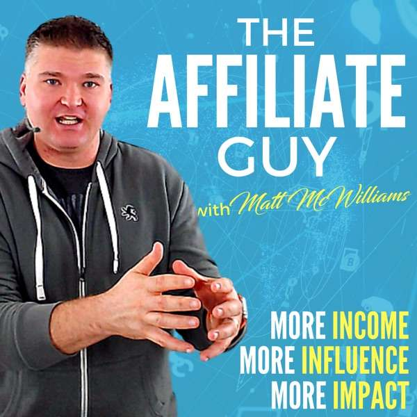 The Affiliate Guy with Matt McWilliams: Marketing Tips, Affiliate Management, & More