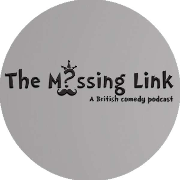 The Missing Link – A British Comedy Podcast