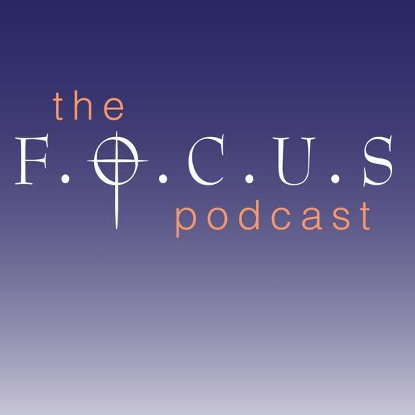 The FOCUS Podcast