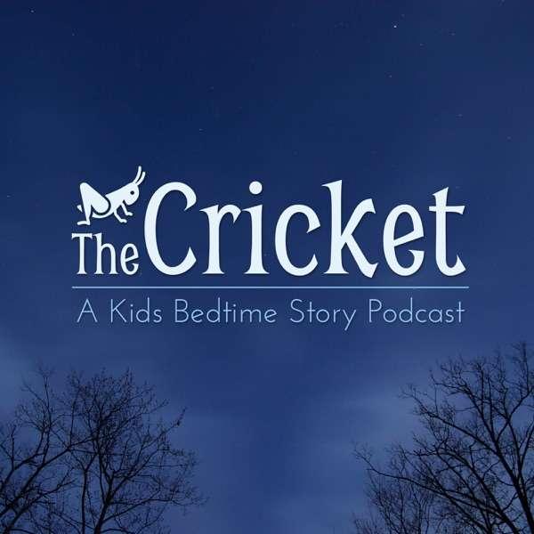 The Cricket – A Kids Bedtime Story Podcast