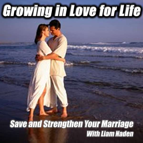 Growing in Love for Life Podcast: Save and Strengthen Your Marriage