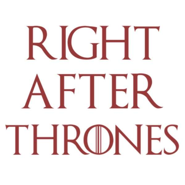 Right After Thrones – A Game of Thrones Podcast