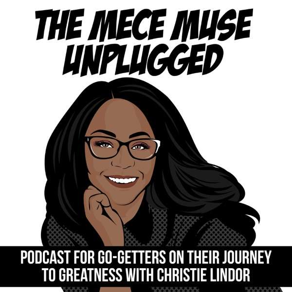 The MECE Muse Unplugged Podcast – Empowering Go-Getters on Their Journey to Greatness