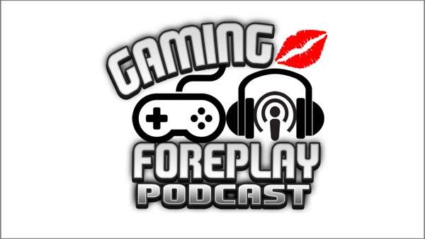 The Gaming Foreplay Podcast