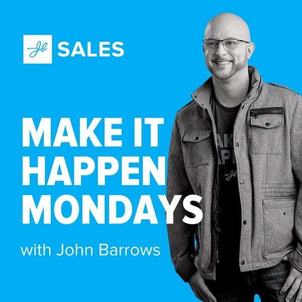 Make It Happen Mondays – B2B Sales Talk with John Barrows