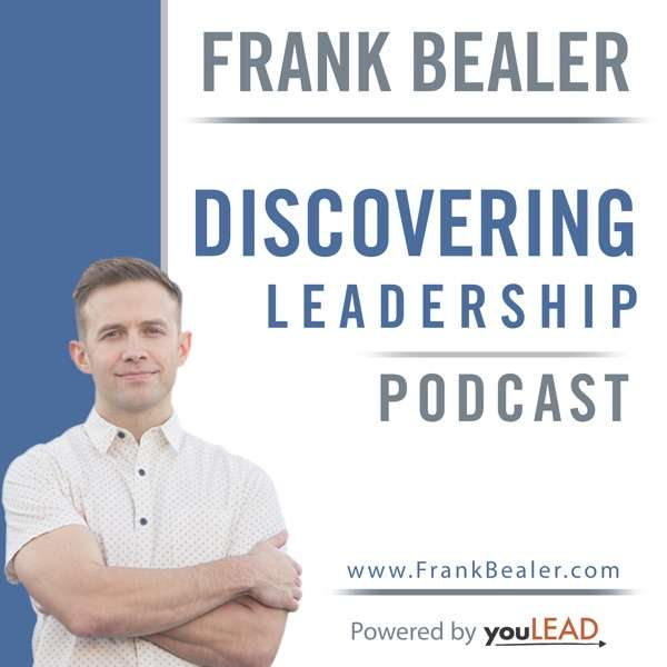 Discovering Leadership Podcast with Frank Bealer
