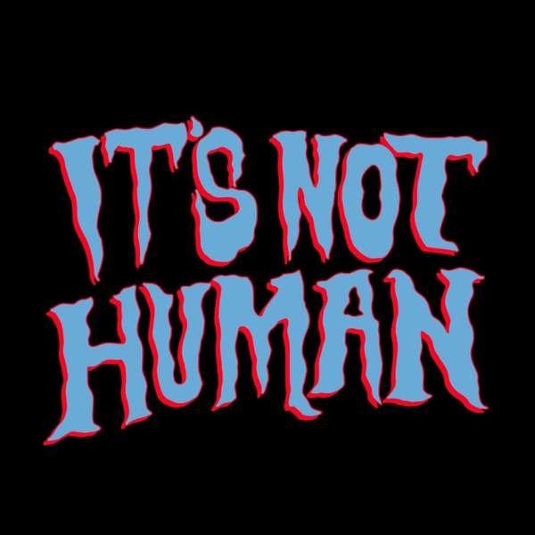 It's Not Human!