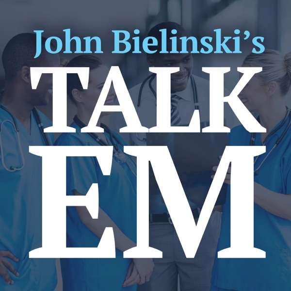 John Bielinski's Talk EM – Enhancing Clinical Excellence in EM