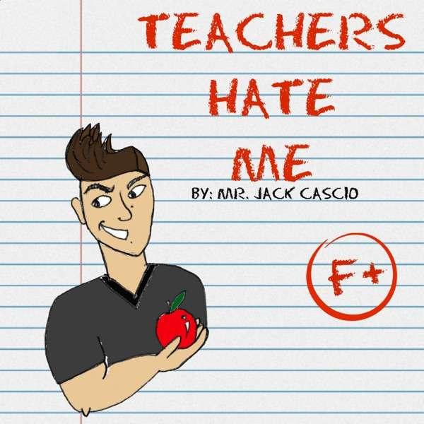 Teachers Hate Me