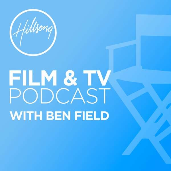 Hillsong Film & TV Podcast with Ben Field
