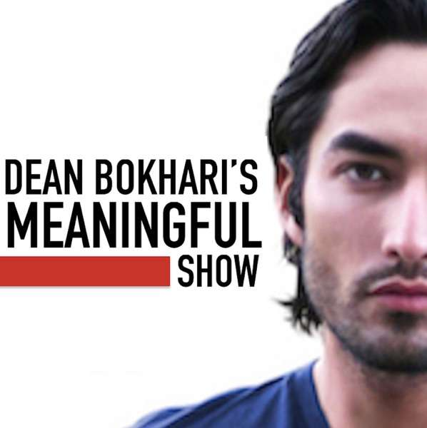 Meaningful Show with Dean Bokhari