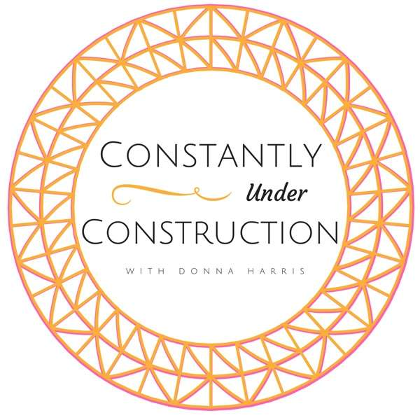 Constantly Under Construction with Donna Harris