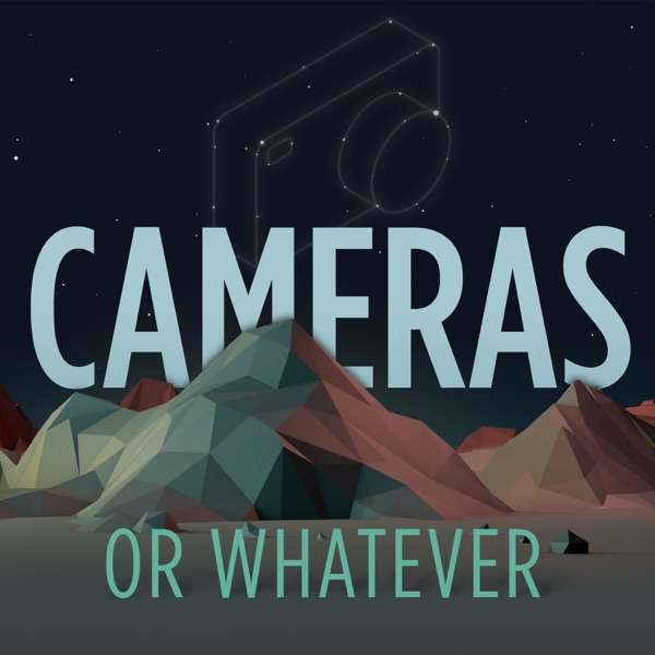 Cameras or Whatever – Photography Talk
