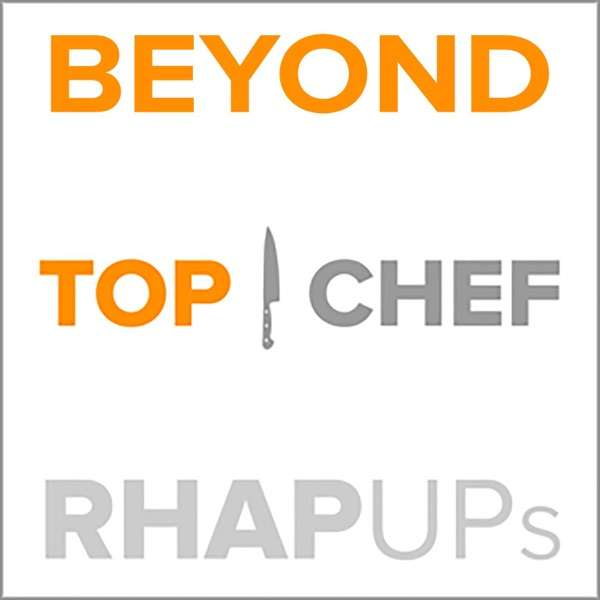 Beyond Top Chef All Stars RHAP-up Podcast